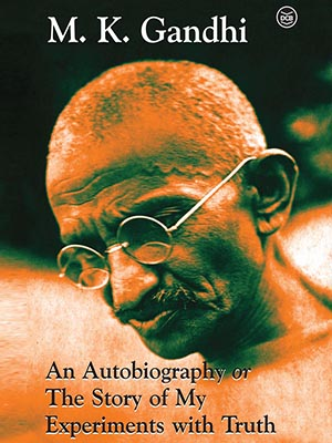 M K Gandhi-An Autobiography or The Story of My Experiments with Truth