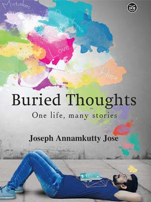 Joseph Annamkutty Jose-Buried Thoughts-One Life, Many Stories