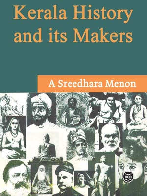 Prof A Sreedhara Menon-Kerala History and its Makers